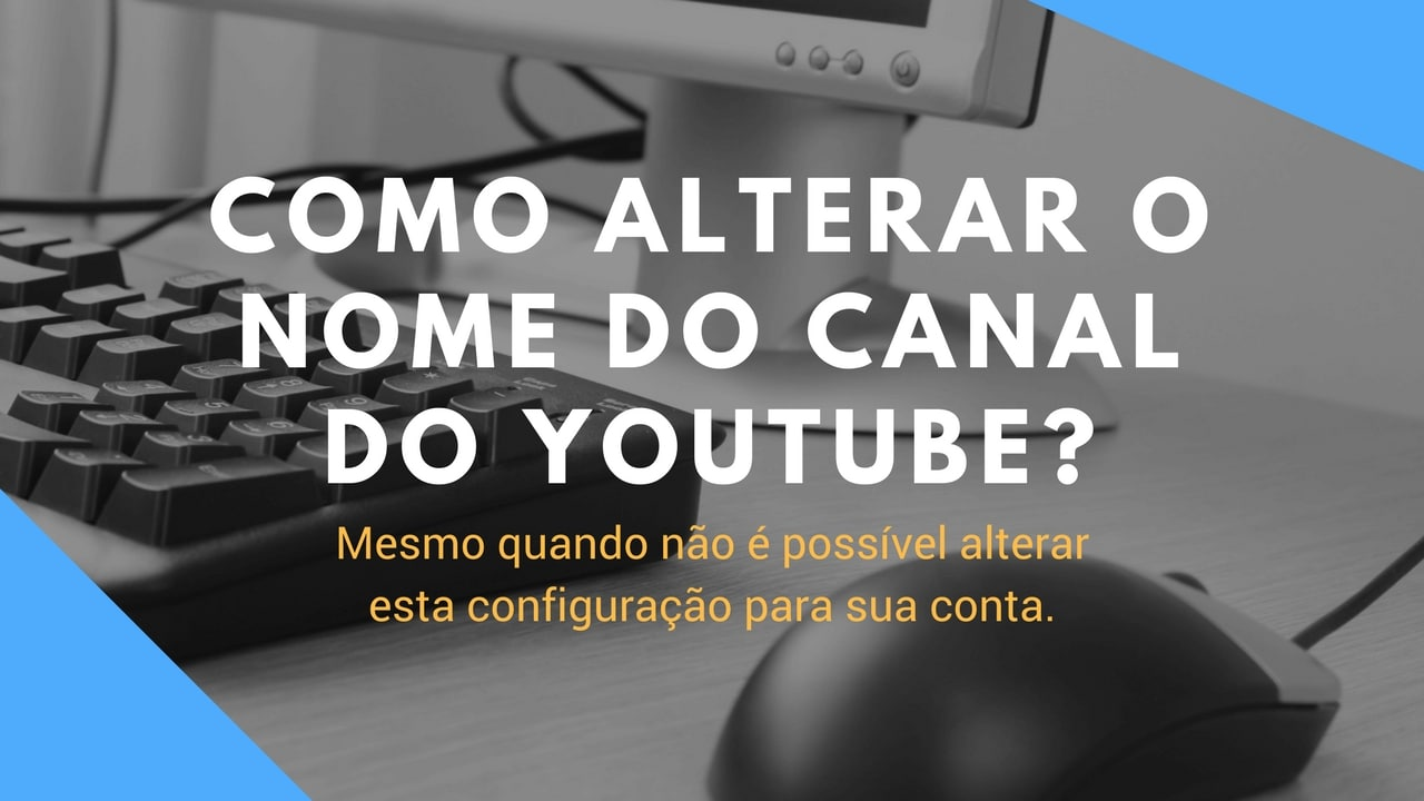 Como alterar o nome do canal do YouTube