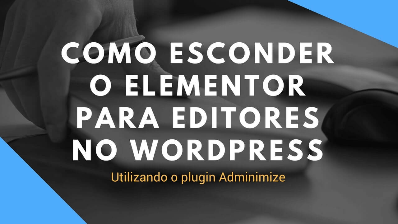 Como esconder o Elementor para editores no WordPress